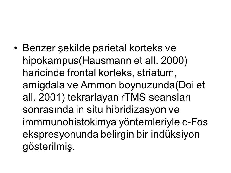 Benzer şekilde parietal korteks ve hipokampus(Hausmann et all. 2000) haricinde frontal korteks, striatum, amigdala ve Ammon boynuzunda(Doi et all. 200