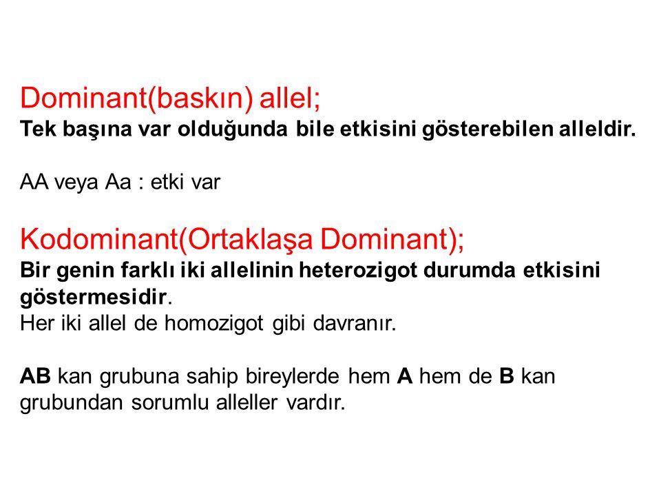 Dominant(baskın) allel; Tek başına var olduğunda bile etkisini gösterebilen alleldir. AA veya Aa : etki var Kodominant(Ortaklaşa Dominant); Bir genin