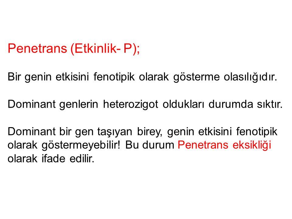 Penetrans (Etkinlik- P); Bir genin etkisini fenotipik olarak gösterme olasılığıdır. Dominant genlerin heterozigot oldukları durumda sıktır. Dominant b