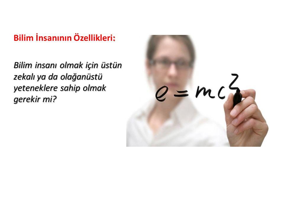 : Bilim İnsanının Özellikleri: Benim özel bir yeteneğim yok; sadece tutku derecesinde meraklıyım. Albert Einstein