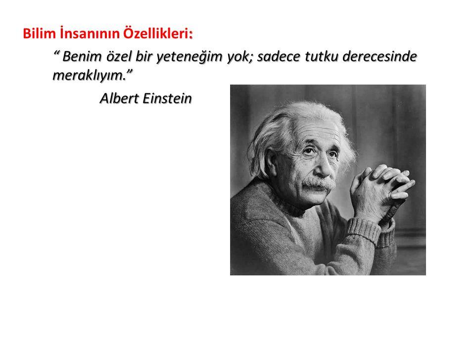""": Bilim İnsanının Özellikleri: """" Benim özel bir yeteneğim yok; sadece tutku derecesinde meraklıyım."""" Albert Einstein"""