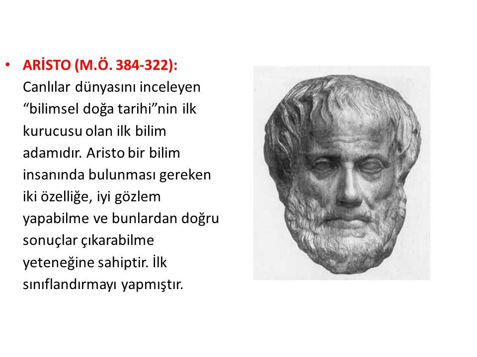 """ARİSTO (M.Ö. 384-322): Canlılar dünyasını inceleyen """"bilimsel doğa tarihi""""nin ilk kurucusu olan ilk bilim adamıdır. Aristo bir bilim insanında bulunma"""