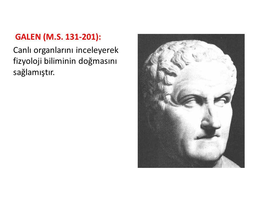 GALEN (M.S. 131-201): Canlı organlarını inceleyerek fizyoloji biliminin doğmasını sağlamıştır.