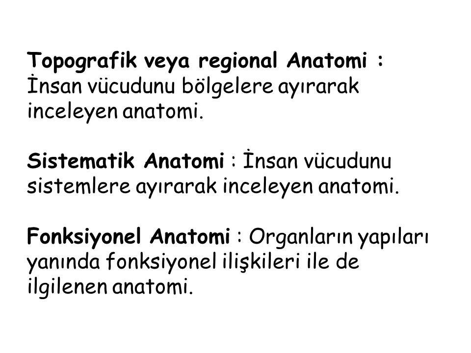 Topografik veya regional Anatomi : İnsan vücudunu bölgelere ayırarak inceleyen anatomi.