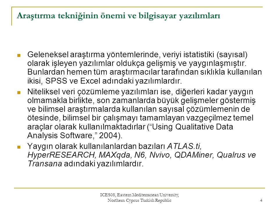 ICES08, Eastern Mediterranean University, Northern Cyprus Turkish Republic 5 Makro yaklaşımlı niteliksel araştırma düzenekleri ve bilgisayar yazılımlarının katkısı Sosyal bilimlerde genel olarak ele alınan konuya yaklaşım itibariyle, nicelik veya niteliksel araştırma düzeneklerinden biri tercih edilmektedir.
