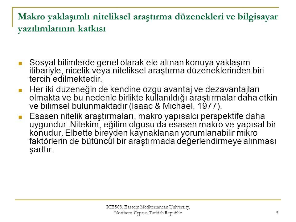 ICES08, Eastern Mediterranean University, Northern Cyprus Turkish Republic 6 Makro yaklaşımlı niteliksel araştırma düzenekleri ve bilgisayar yazılımlarının katkısı Sayısal araştırma düzenekleri istatistiki analizlerle işlenebilecek rakamlara dayalı benzerlikleri ve farkları ortaya koyan bir anlama sahip iken, niteliksel araştırma düzenekleri mevcut fenomeni bütün boyutlarıyla tanımaya ve anlamaya yöneliktir (Birkök, 2003, ss.