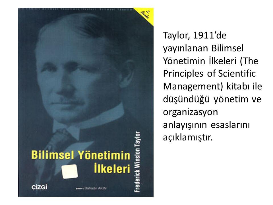 Taylor, 1911'de yayınlanan Bilimsel Yönetimin İlkeleri (The Principles of Scientific Management) kitabı ile düşündüğü yönetim ve organizasyon anlayışının esaslarını açıklamıştır.