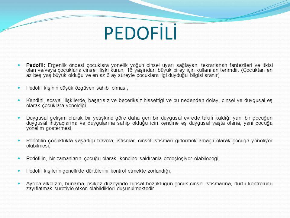 PEDOFİLİ Pedofil: Ergenlik öncesi çocuklara yönelik yoğun cinsel uyarı sağlayan, tekrarlanan fantezileri ve itkisi olan ve/veya çocuklarla cinsel ilişki kuran, 16 yaşından büyük birey için kullanılan terimdir.