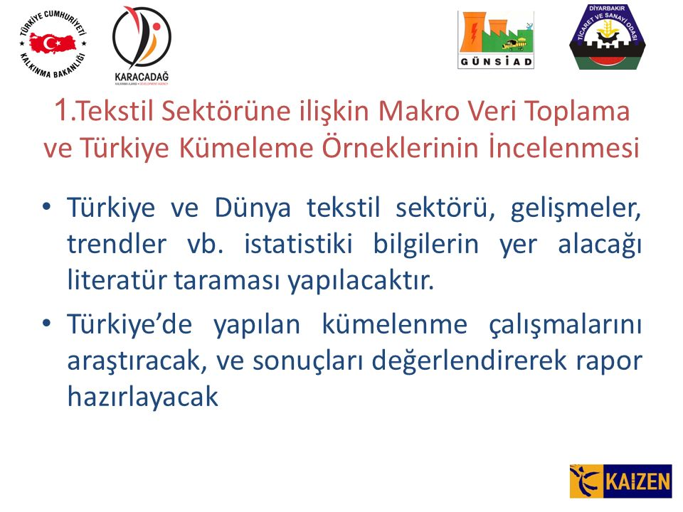 1.Tekstil Sektörüne ilişkin Makro Veri Toplama ve Türkiye Kümeleme Örneklerinin İncelenmesi Türkiye ve Dünya tekstil sektörü, gelişmeler, trendler vb.