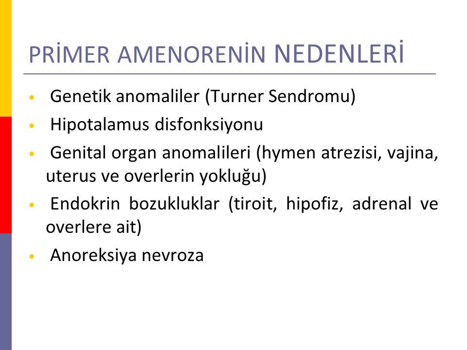 PRİMER AMENORENİN NEDENLERİ Genetik anomaliler (Turner Sendromu) Hipotalamus disfonksiyonu Genital organ anomalileri (hymen atrezisi, vajina, uterus v