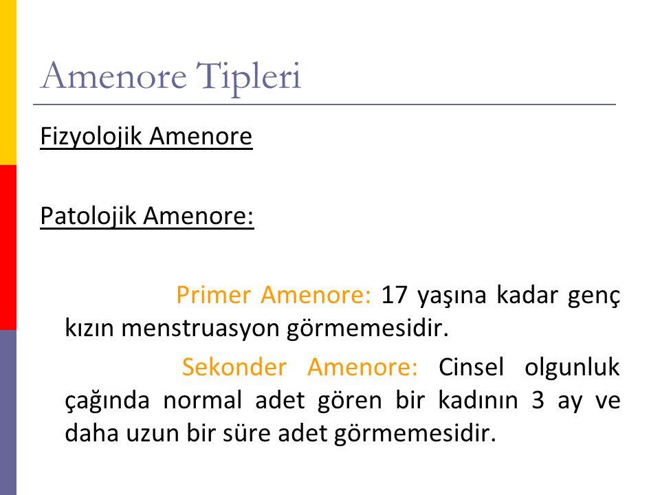 Amenore Tipleri Fizyolojik Amenore Patolojik Amenore: Primer Amenore: 17 yaşına kadar genç kızın menstruasyon görmemesidir. Sekonder Amenore: Cinsel o