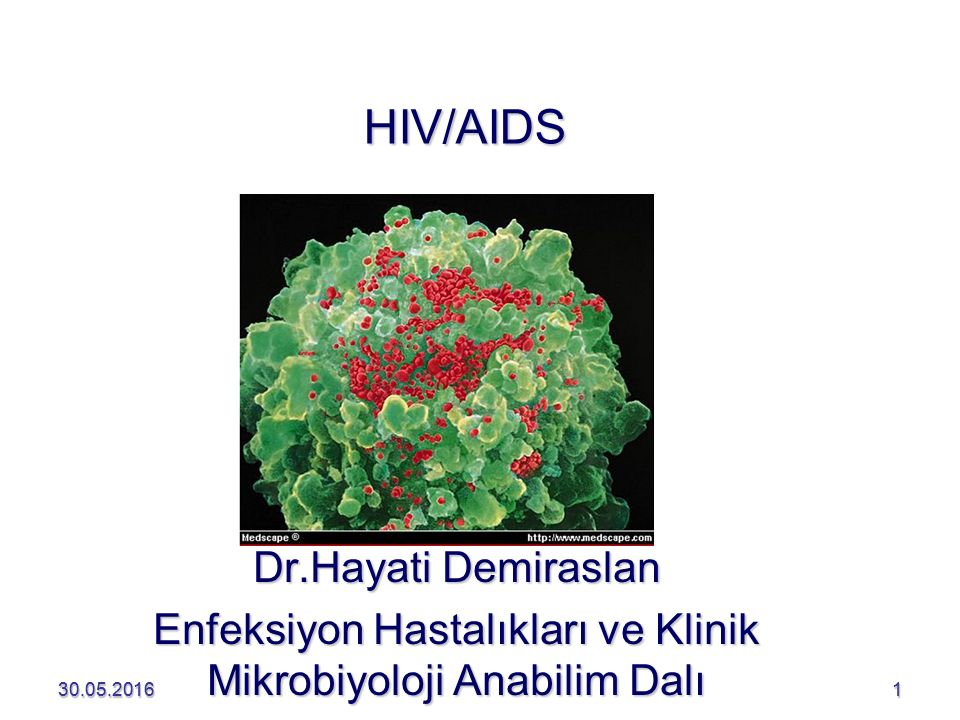 30.05.2016130.05.20161 HIV/AIDS Dr.Hayati Demiraslan Enfeksiyon Hastalıkları ve Klinik Mikrobiyoloji Anabilim Dalı