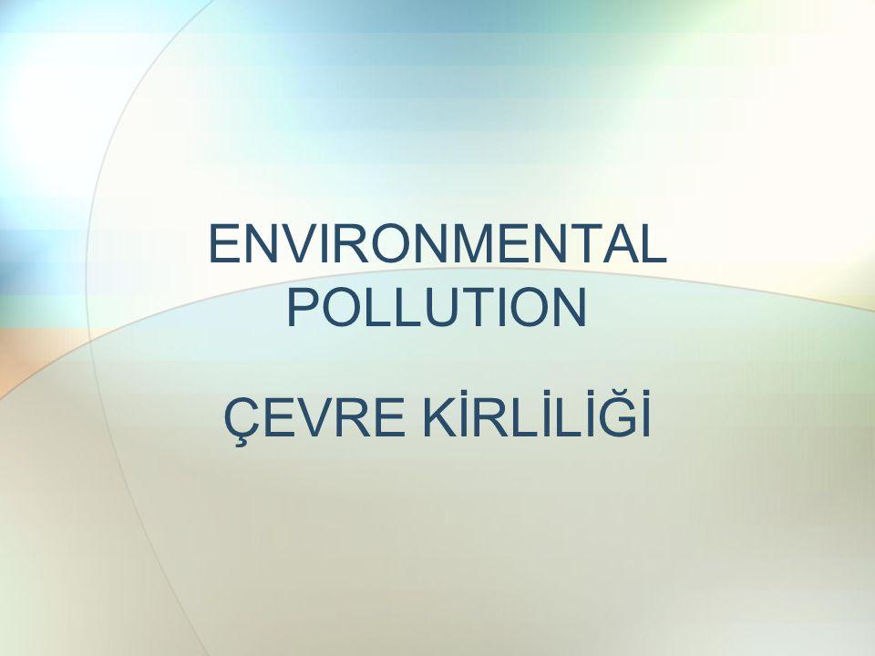 ENVIRONMENTAL POLLUTION ÇEVRE KİRLİLİĞİ