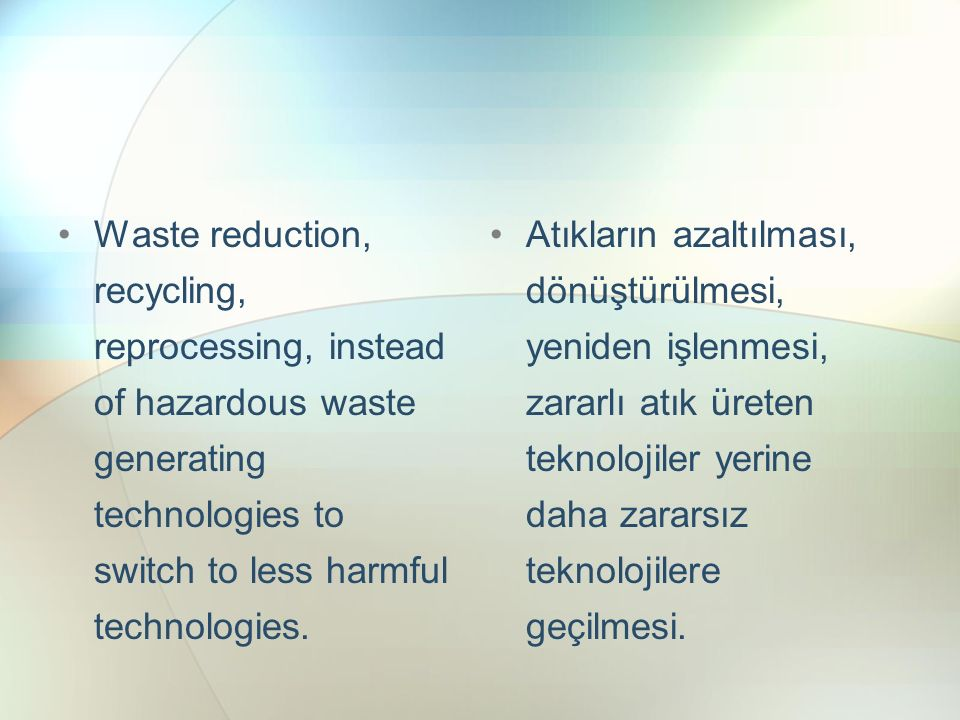 Waste reduction, recycling, reprocessing, instead of hazardous waste generating technologies to switch to less harmful technologies.
