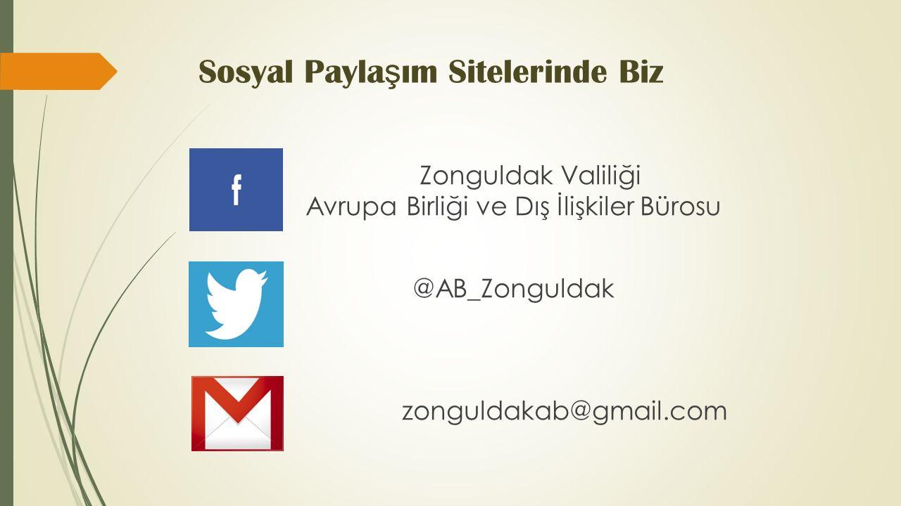 Sosyal Payla ş ım Sitelerinde Biz Zonguldak Valiliği Avrupa Birliği ve Dış İlişkiler Bürosu @AB_Zonguldak zonguldakab@gmail.com