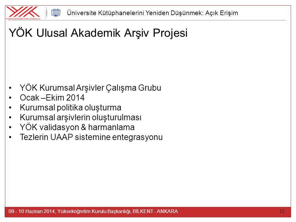 13 YÖK Ulusal Akademik Arşiv Projesi 09 - 10 Haziran 2014, Yükseköğretim Kurulu Başkanlığı, BİLKENT - ANKARA YÖK Kurumsal Arşivler Çalışma Grubu Ocak
