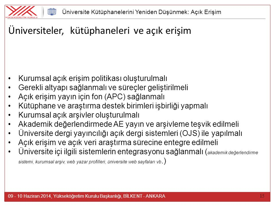 15 Üniversiteler, kütüphaneleri ve açık erişim 09 - 10 Haziran 2014, Yükseköğretim Kurulu Başkanlığı, BİLKENT - ANKARA Kurumsal açık erişim politikası