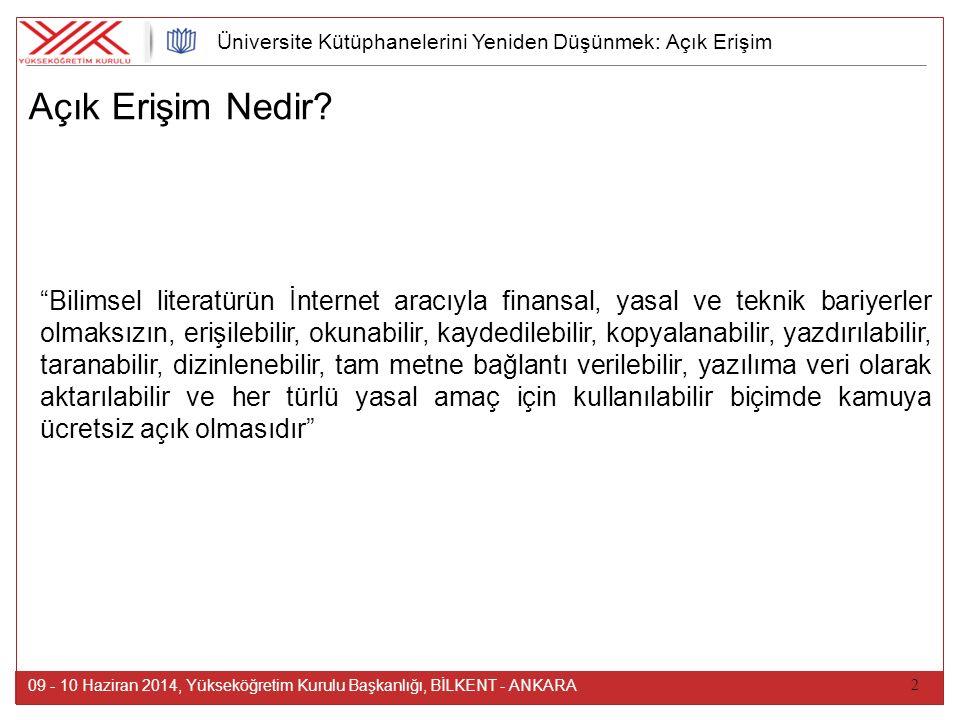 """2 Açık Erişim Nedir? 09 - 10 Haziran 2014, Yükseköğretim Kurulu Başkanlığı, BİLKENT - ANKARA """"Bilimsel literatürün İnternet aracıyla finansal, yasal v"""