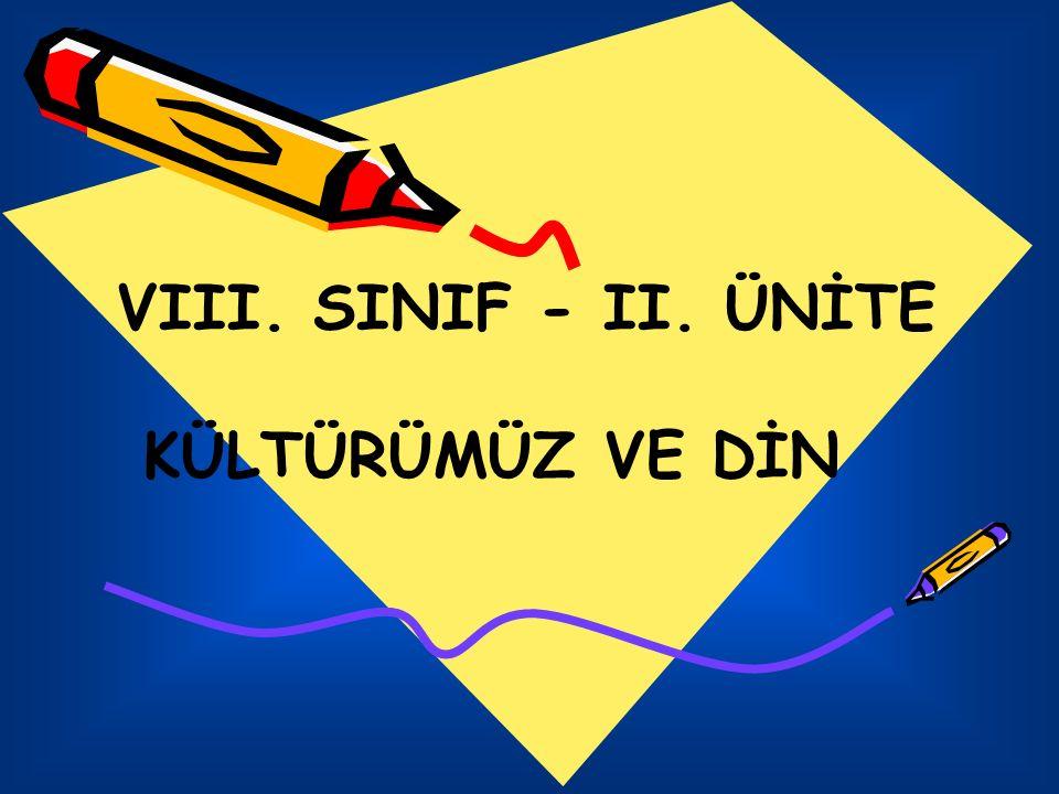 VIII. SINIF - II. ÜNİTE KÜLTÜRÜMÜZ VE DİN