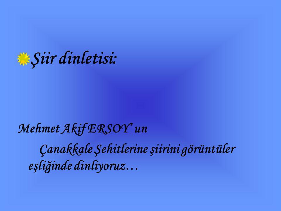 Şiir dinletisi: Mehmet Akif ERSOY' un Çanakkale Şehitlerine şiirini görüntüler eşliğinde dinliyoruz…