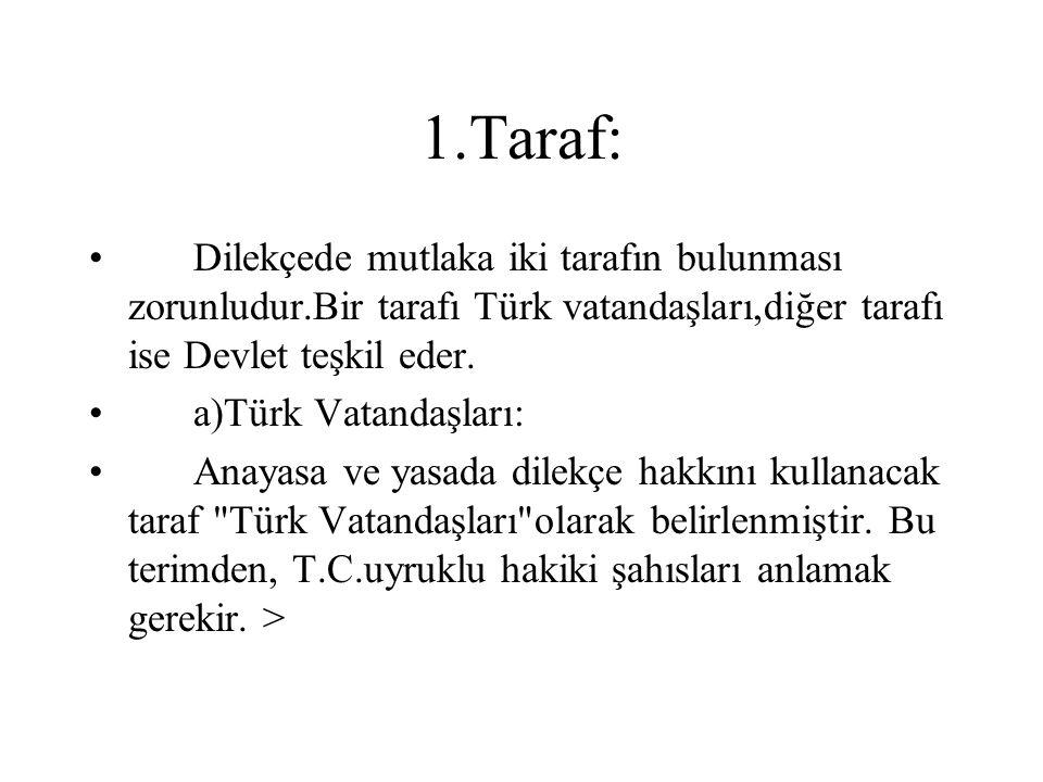 1.Taraf: Dilekçede mutlaka iki tarafın bulunması zorunludur.Bir tarafı Türk vatandaşları,diğer tarafı ise Devlet teşkil eder. a)Türk Vatandaşları: Ana