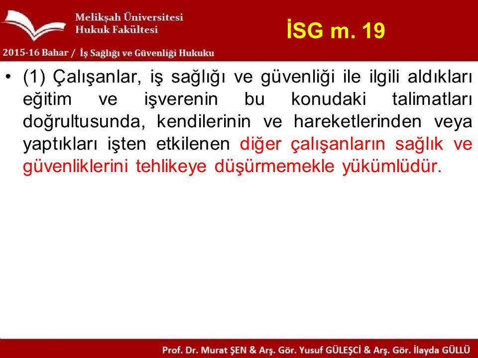 İSG m. 19 (1) Çalışanlar, iş sağlığı ve güvenliği ile ilgili aldıkları eğitim ve işverenin bu konudaki talimatları doğrultusunda, kendilerinin ve hare