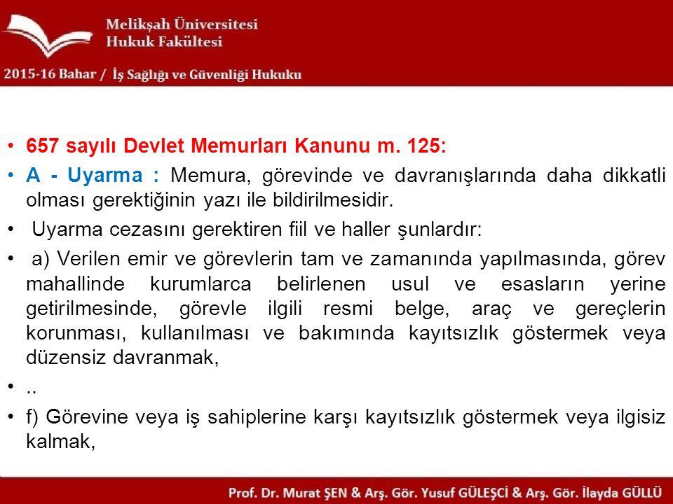 657 sayılı Devlet Memurları Kanunu m. 125: A - Uyarma : Memura, görevinde ve davranışlarında daha dikkatli olması gerektiğinin yazı ile bildirilmesidi