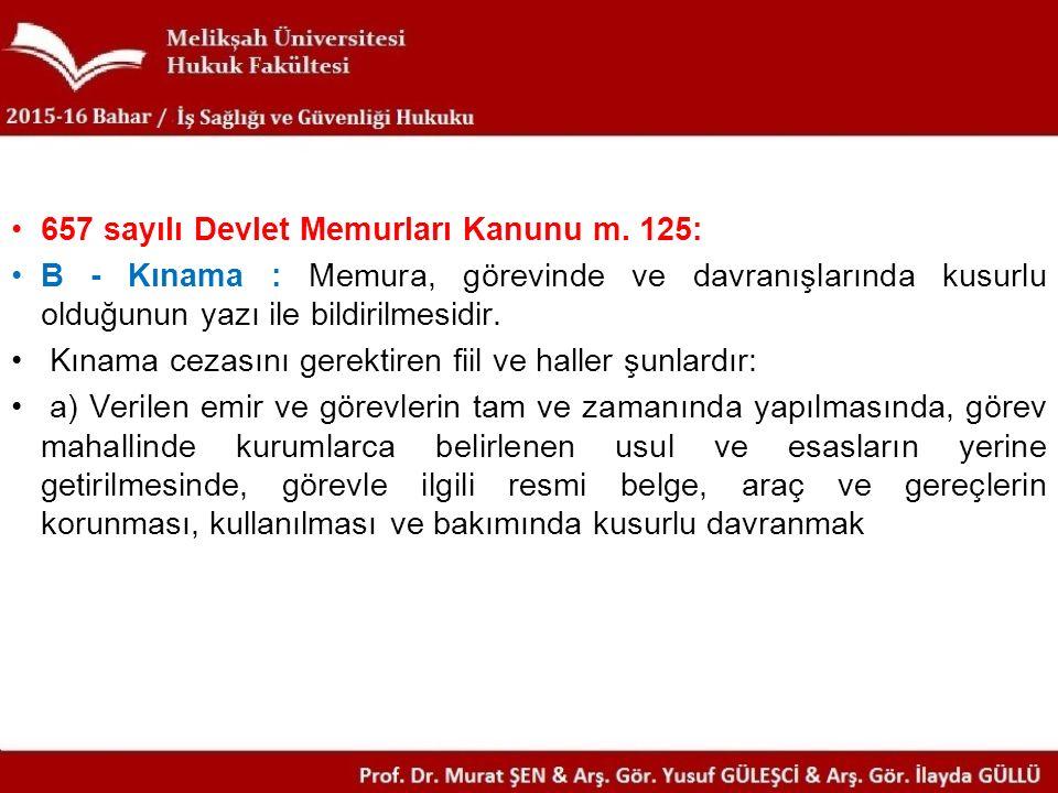 657 sayılı Devlet Memurları Kanunu m. 125: B - Kınama : Memura, görevinde ve davranışlarında kusurlu olduğunun yazı ile bildirilmesidir. Kınama cezası