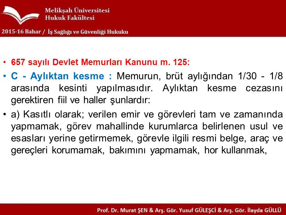 657 sayılı Devlet Memurları Kanunu m. 125: C - Aylıktan kesme : Memurun, brüt aylığından 1/30 - 1/8 arasında kesinti yapılmasıdır. Aylıktan kesme ceza