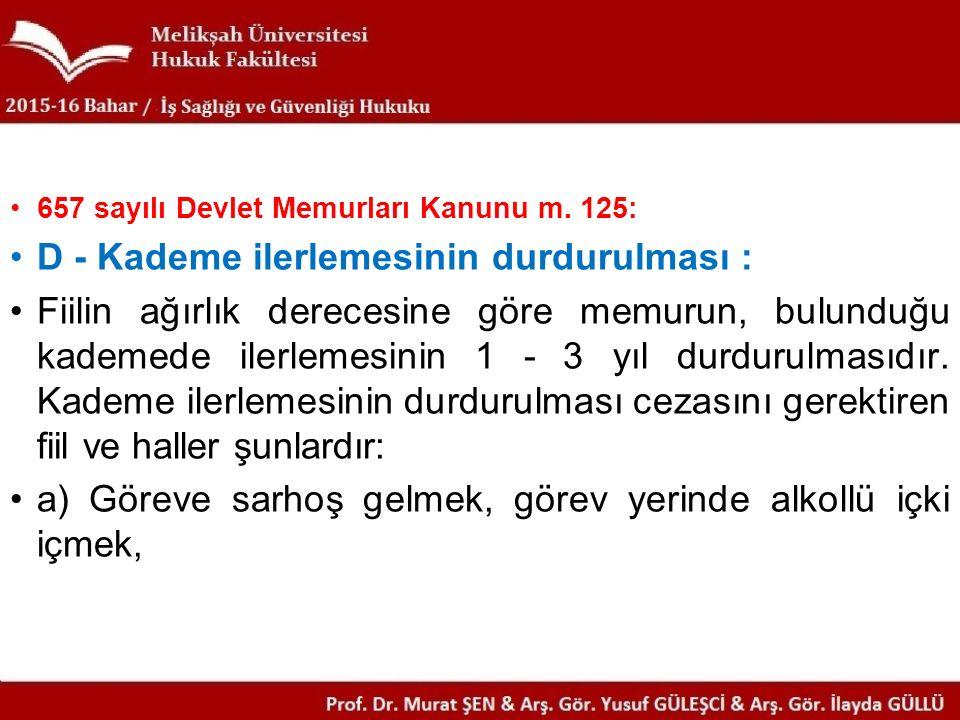 657 sayılı Devlet Memurları Kanunu m. 125: D - Kademe ilerlemesinin durdurulması : Fiilin ağırlık derecesine göre memurun, bulunduğu kademede ilerleme