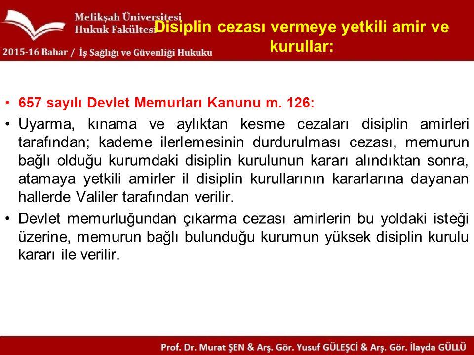 Disiplin cezası vermeye yetkili amir ve kurullar: 657 sayılı Devlet Memurları Kanunu m.