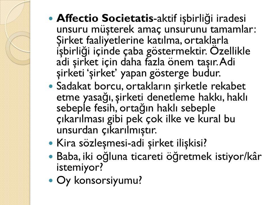 Affectio Societatis-aktif işbirli ğ i iradesi unsuru müşterek amaç unsurunu tamamlar: Şirket faaliyetlerine katılma, ortaklarla işbirli ğ i içinde çaba göstermektir.