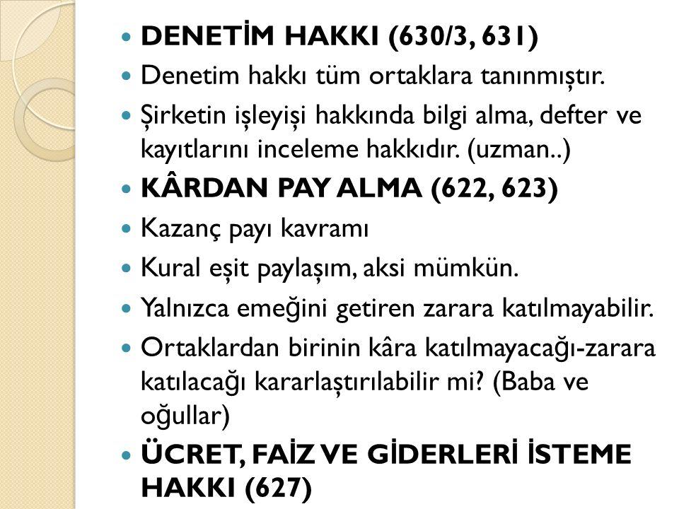 DENET İ M HAKKI (630/3, 631) Denetim hakkı tüm ortaklara tanınmıştır.
