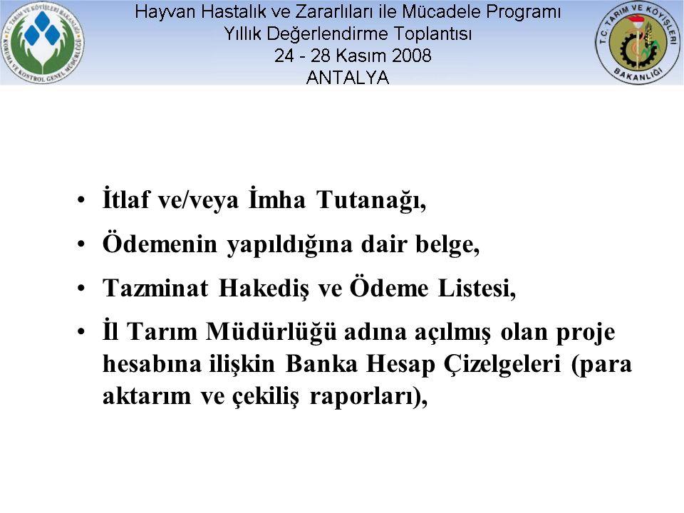 İtlaf ve/veya İmha Tutanağı, Ödemenin yapıldığına dair belge, Tazminat Hakediş ve Ödeme Listesi, İl Tarım Müdürlüğü adına açılmış olan proje hesabına