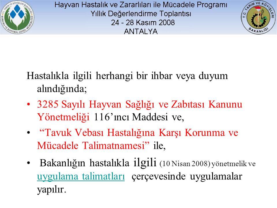 """Hastalıkla ilgili herhangi bir ihbar veya duyum alındığında; 3285 Sayılı Hayvan Sağlığı ve Zabıtası Kanunu Yönetmeliği 116'ıncı Maddesi ve, """"Tavuk Veb"""