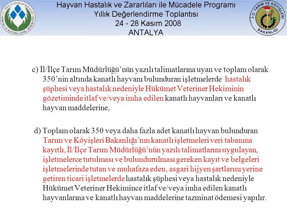 c) İl/İlçe Tarım Müdürlüğü'nün yazılı talimatlarına uyan ve toplam olarak 350'nin altında kanatlı hayvanı bulunduran işletmelerde hastalık şüphesi vey