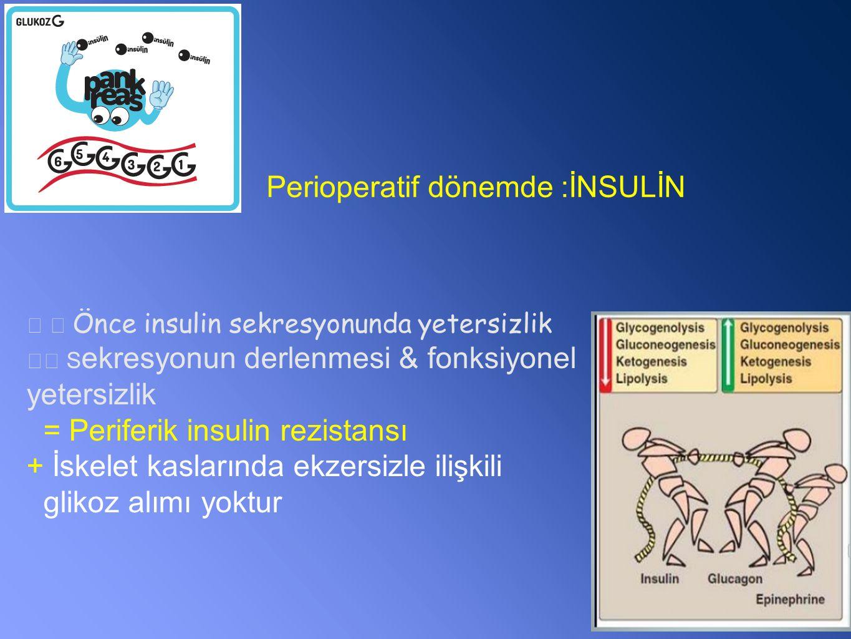 Önce insulin sekresyonunda yetersizlik S ekresyonun derlenmesi & fonksiyonel yetersizlik = Periferik insulin rezistansı + İskelet kaslarında ekzersizle ilişkili glikoz alımı yoktur Perioperatif dönemde :İNSULİN