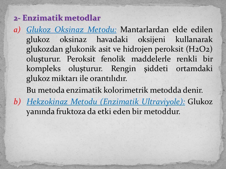2- Enzimatik metodlar a) Glukoz Oksinaz Metodu: Mantarlardan elde edilen glukoz oksinaz havadaki oksijeni kullanarak glukozdan glukonik asit ve hidroj
