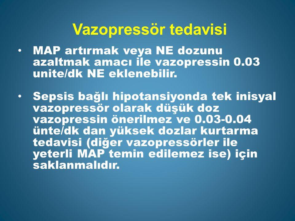 Vazopressör tedavisi MAP artırmak veya NE dozunu azaltmak amacı ile vazopressin 0.03 unite/dk NE eklenebilir.