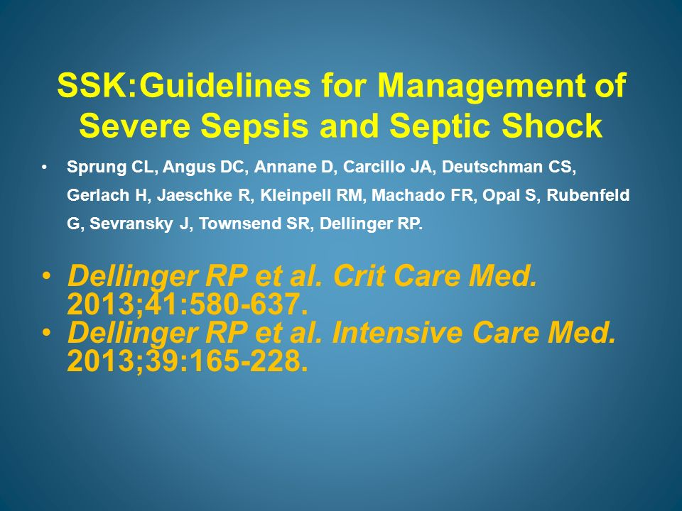 SSK:Guidelines for Management of Severe Sepsis and Septic Shock Sprung CL, Angus DC, Annane D, Carcillo JA, Deutschman CS, Gerlach H, Jaeschke R, Klei