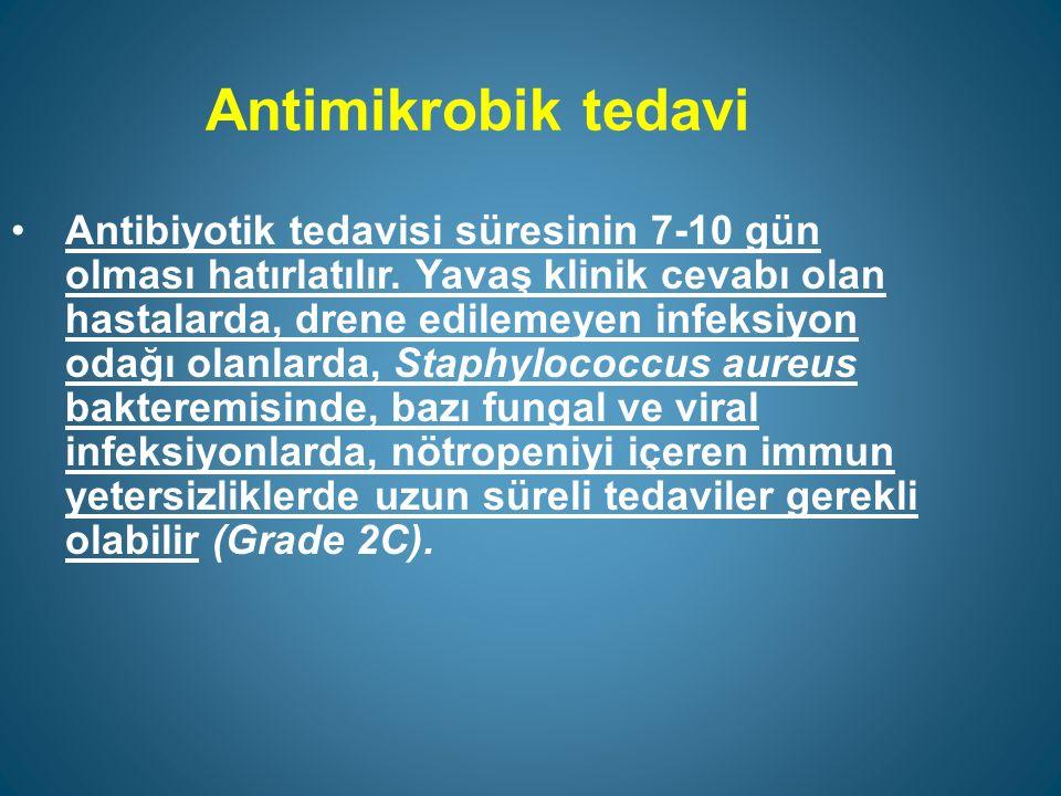 Antimikrobik tedavi Antibiyotik tedavisi süresinin 7-10 gün olması hatırlatılır.