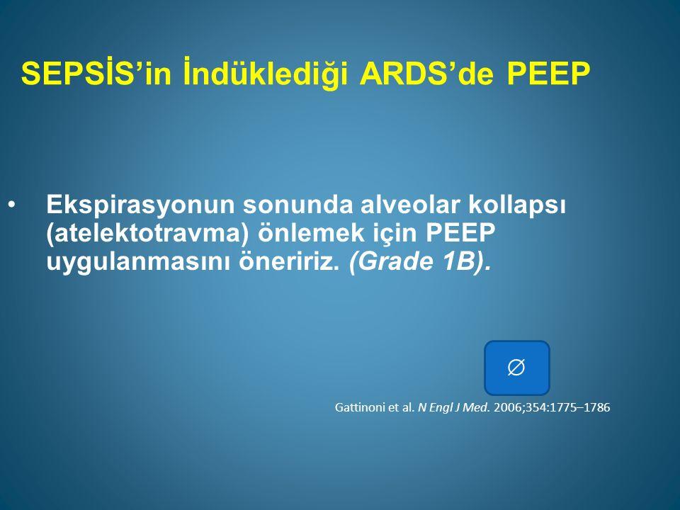 SEPSİS'in İndüklediği ARDS'de daha yüksek PEEP Sepsisin indüklediği orta ve ciddi ARDS'de düşük PEEP temelli stratejiler yerine yüksek PEEP temelli stratejileri hatırlatırız (Grade 2C).