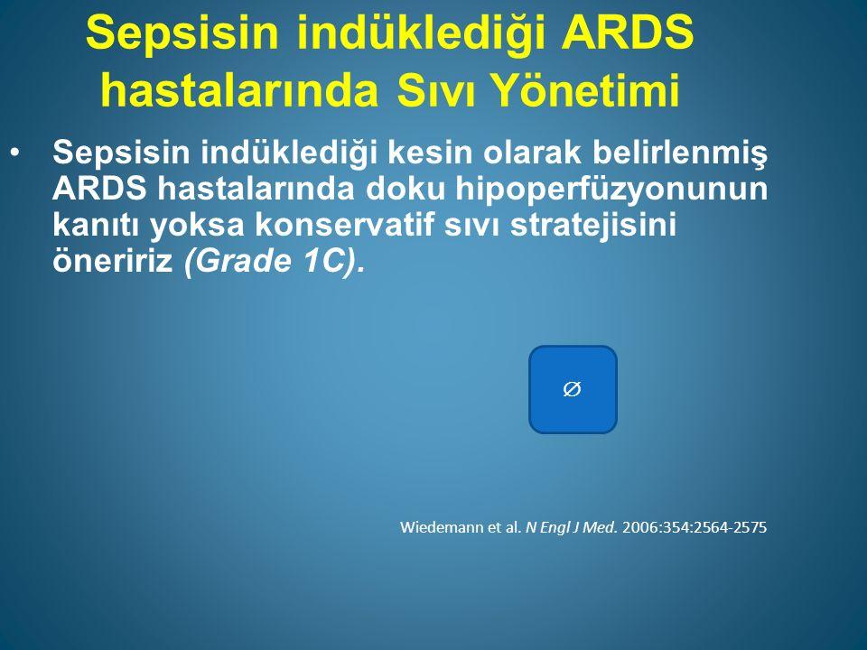 Sepsisin indüklediği ARDS hastalarında Sıvı Yönetimi Sepsisin indüklediği kesin olarak belirlenmiş ARDS hastalarında doku hipoperfüzyonunun kanıtı yoksa konservatif sıvı stratejisini öneririz (Grade 1C).