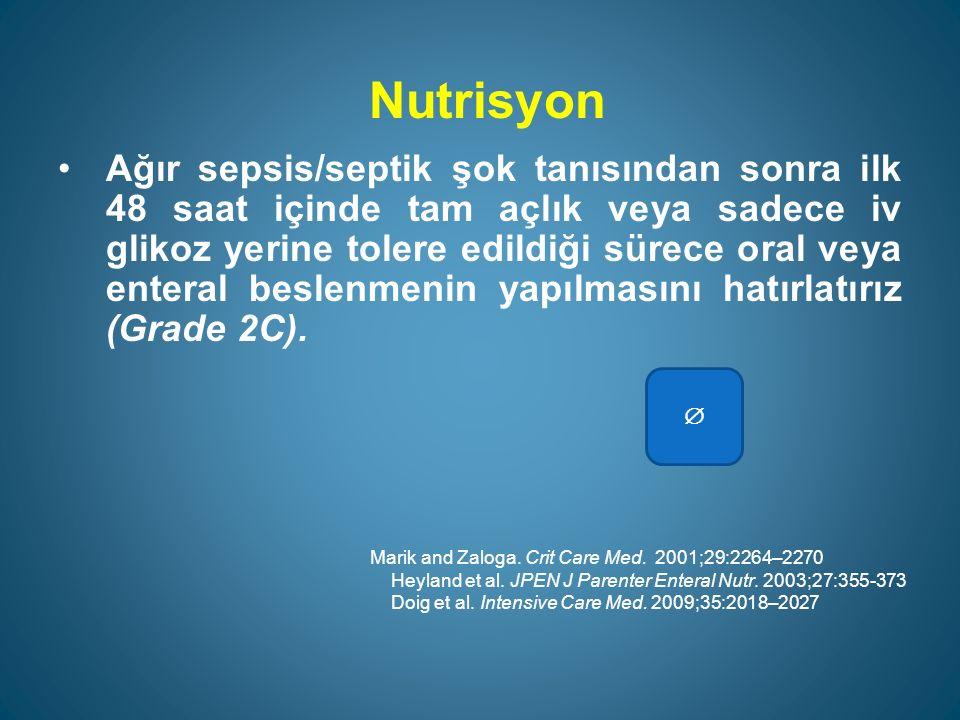 Nutrisyon Ağır sepsis/septik şok tanısından sonra ilk 48 saat içinde tam açlık veya sadece iv glikoz yerine tolere edildiği sürece oral veya enteral beslenmenin yapılmasını hatırlatırız (Grade 2C).