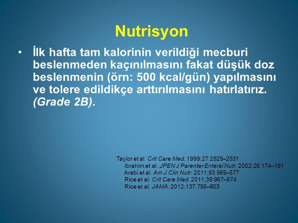 Nutrisyon İlk hafta tam kalorinin verildiği mecburi beslenmeden kaçınılmasını fakat düşük doz beslenmenin (örn: 500 kcal/gün) yapılmasını ve tolere edildikçe arttırılmasını hatırlatırız.