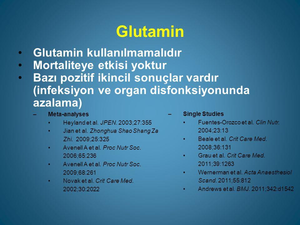 Glutamin Glutamin kullanılmamalıdır Mortaliteye etkisi yoktur Bazı pozitif ikincil sonuçlar vardır (infeksiyon ve organ disfonksiyonunda azalama) –Meta-analyses Heyland et al.
