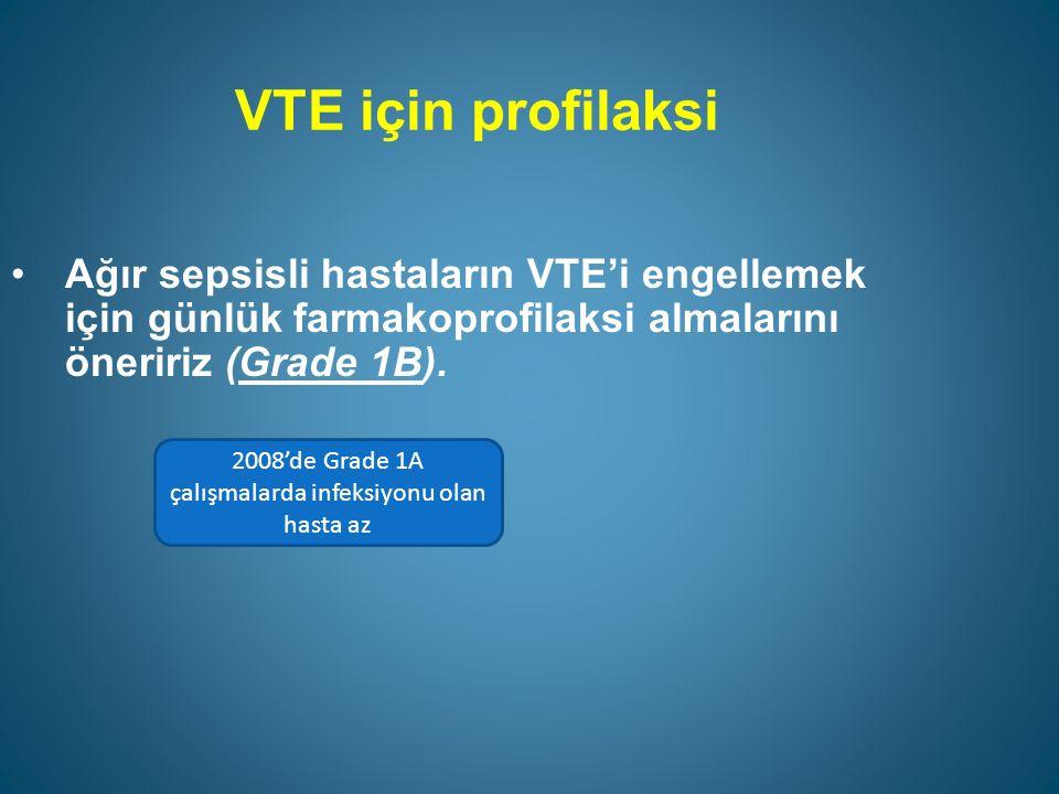 VTE için profilaksi Ağır sepsisli hastaların VTE'i engellemek için günlük farmakoprofilaksi almalarını öneririz (Grade 1B).