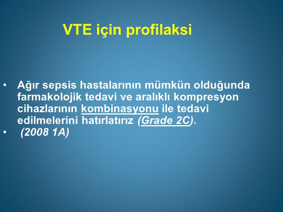VTE için profilaksi Heparine kontraendikasyonu bulunan septik hastalara farmakoprofilaksi uygulanmamasını öneririz (Grade 1B).