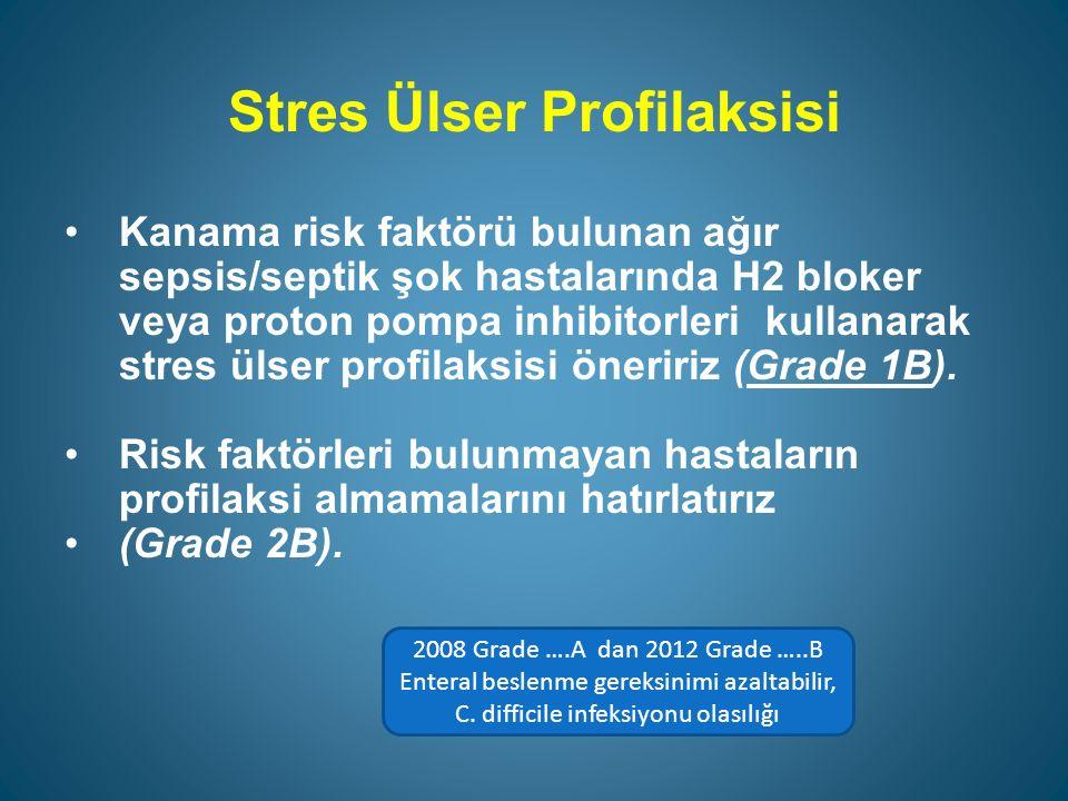 Stres Ülser Profilaksisi Kanama risk faktörü bulunan ağır sepsis/septik şok hastalarında H2 bloker veya proton pompa inhibitorleri kullanarak stres ülser profilaksisi öneririz (Grade 1B).