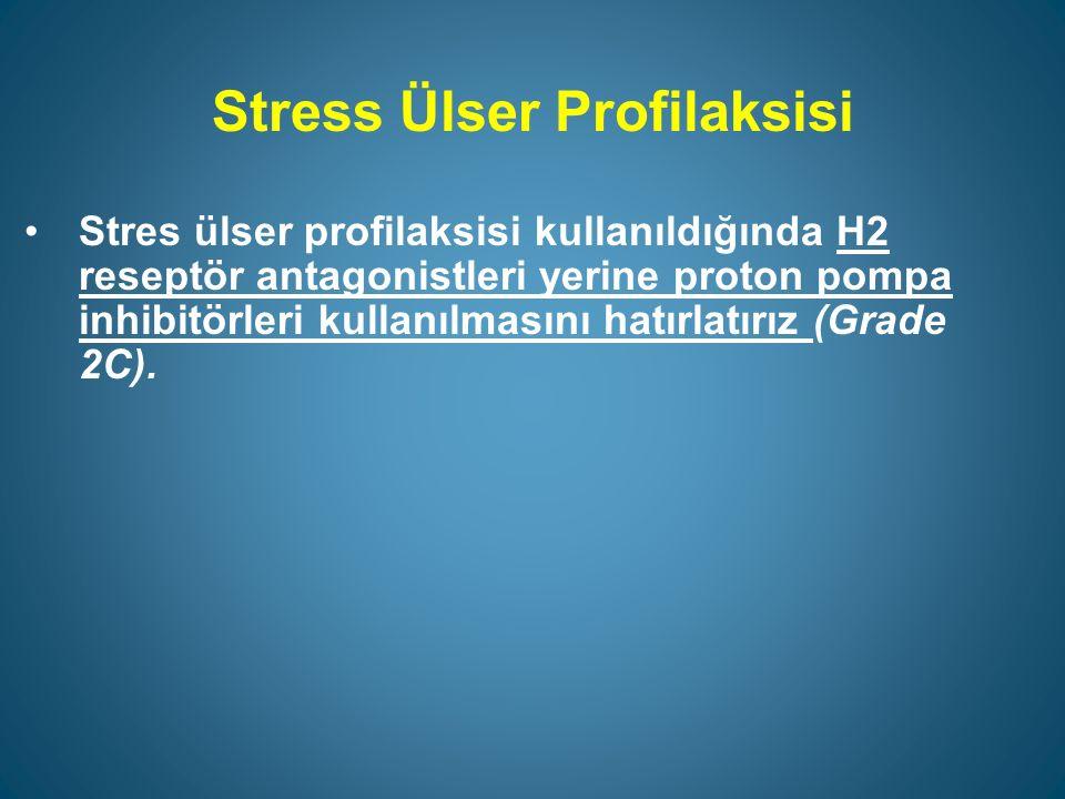 Stress Ülser Profilaksisi Stres ülser profilaksisi kullanıldığında H2 reseptör antagonistleri yerine proton pompa inhibitörleri kullanılmasını hatırlatırız (Grade 2C).